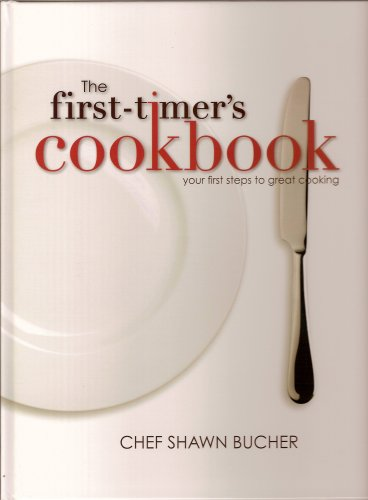 The First-Timer's Cookbook: Principles, Techniques & Hidden Secrets of the Pros You Can Use to Cook Anything! 9781606450086