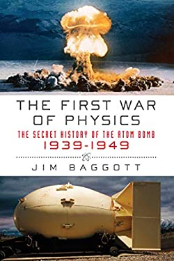 The First War of Physics: The Secret History of the Atom Bomb, 1939-1949 9781605980843