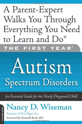 The First Year: Autism Spectrum Disorders: An Essential Guide for the Newly Diagnosed Child 9781600940651
