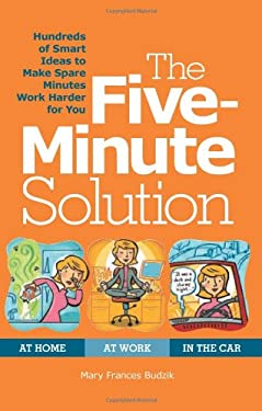 The Five-Minute Solution: Hundreds of Smart Ideas to Make Spare Minutes Work Harder for You 9781606520383