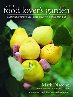 The Food Lover's Garden: Amazing Edibles You Will Love to Grow and Eat 9781604692297