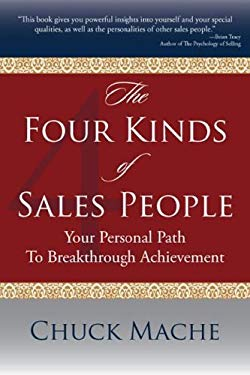 The Four Kinds of Sale People: Your Personal Path to Breakthrough Achievement 9781600700095