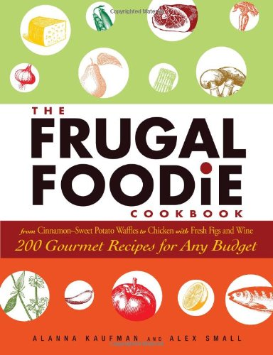 The Frugal Foodie Cookbook: 200 Gourmet Recipes for Any Budget 9781605506814