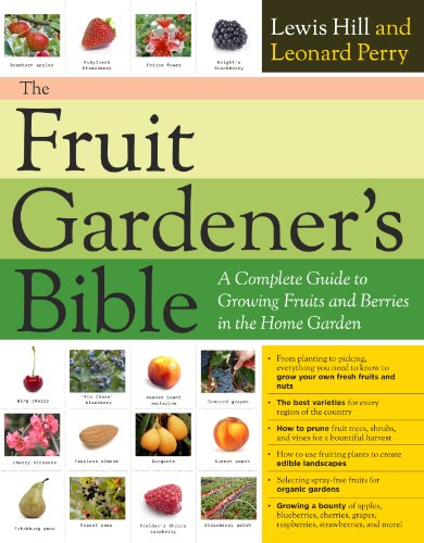 The Fruit Gardener's Bible: A Complete Guide to Growing Fruits and Nuts in the Home Garden 9781603425674
