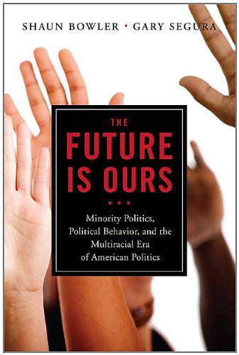 The Future Is Ours: Minority Citizens, Political Behavior, and the Next Era in American Politics 9781604267273