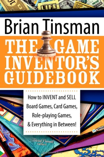 The Game Inventor's Guidebook: How to Invent and Sell Board Games, Card Games, Role-Playing Games, & Everything in Between! 9781600374470
