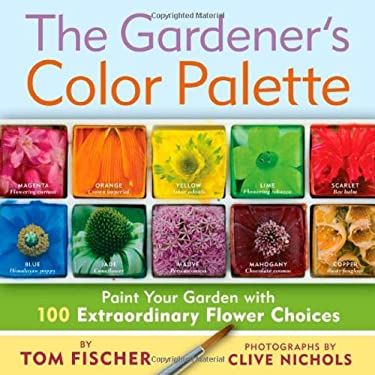 The Gardener's Color Palette: Paint Your Garden with 100 Extraordinary Flower Choices 9781604690842