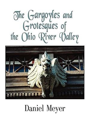The Gargoyles and Grotesques of the Ohio River Valley 9781601457110
