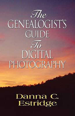 The Genealogist's Guide to Digital Photography 9781601459602
