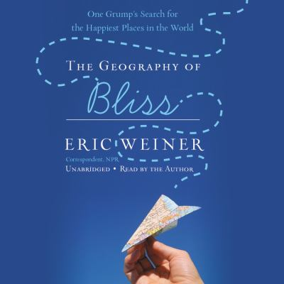 The Geography of Bliss: One Grump's Search for the Happiest Places in the World 9781600244346