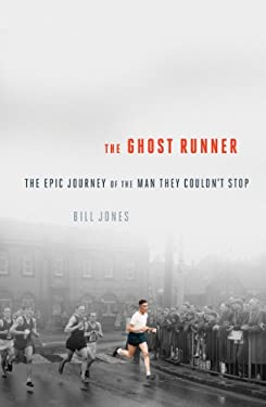 The Ghost Runner: The Tragedy of the Man They Couldn't Stop 9781605984131