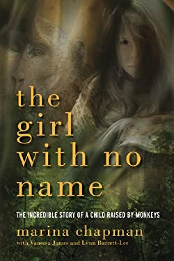 The Girl With No Name - The Incredible Story of a Child Raised by Monkeys