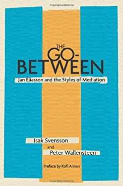 The Go-Between: Jan Eliasson and the Styles of Mediation 9781601270627