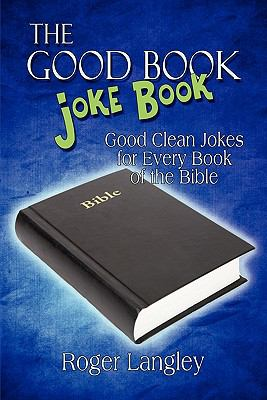The Good Book Joke Book: Good Clean Jokes for Every Book of the Bible 9781607031079