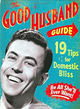 The Good Husband Guide: 19 Tips for Domestic Bliss 9781604330397