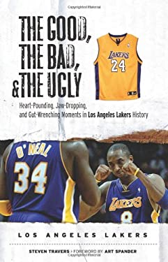 The Good, the Bad, and the Ugly Los Angeles Lakers: Heart-Pounding, Jaw-Dropping, and Gut-Wrenching Moments from Los Angeles Lakers History 9781600780042