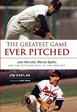 The Greatest Game Ever Pitched: Juan Marichal, Warren Spahn, and the Pitching Duel of the Century 9781600783418
