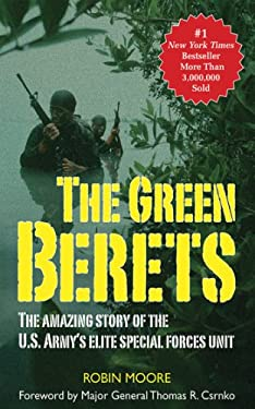 The Green Berets: The Amazing Story of the U.S. Army's Elite Special Forces Unit 9781602390171