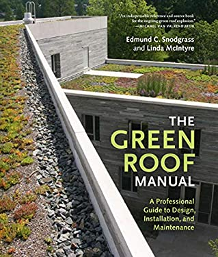 The Green Roof Manual: A Professional Guide to Design, Installation, and Maintenance 9781604690491