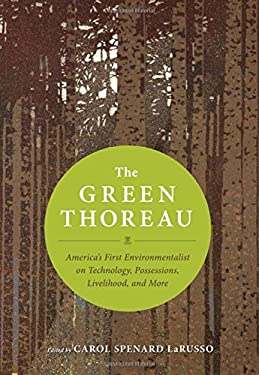 The Green Thoreau: America's First Environmentalist on Technology, Possessions, Livelihood, and More 9781608681433