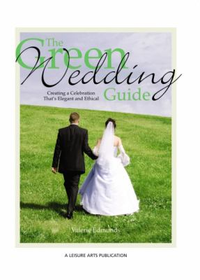 The Green Wedding Guide: Creating a Celebration That's Elegant and Ethical 9781601408693