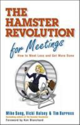 The Hamster Revolution for Meetings: How to Meet Less and Get More Done 9781605090078
