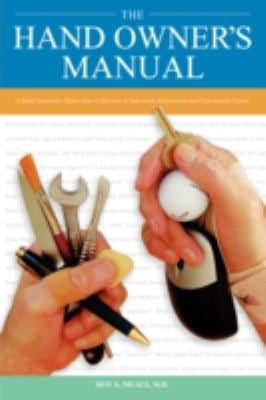 The Hand Owners Manual: A Hand Surgeons Thirty-Year Collection of Important Information and Fascinating Facts 9781602642669