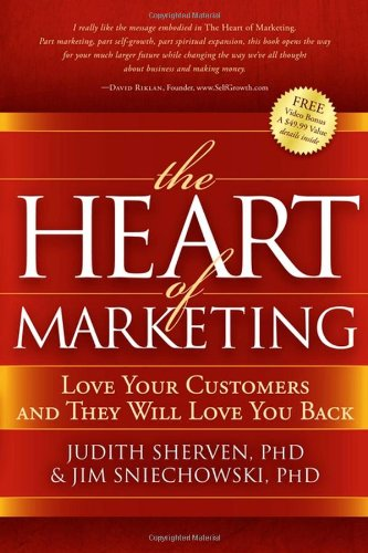 The Heart of Marketing: Love Your Customers and They Will Love You Back 9781600375590