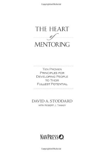 The Heart of Mentoring: Ten Proven Principles for Developing People to Their Fullest Potential 9781600068317