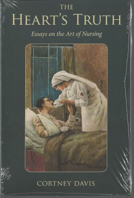 The Heart's Truth: Essays on the Art of Nursing 9781606350034