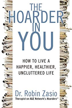 The Hoarder in You: How to Live a Happier, Healthier, Uncluttered Life 9781609618964