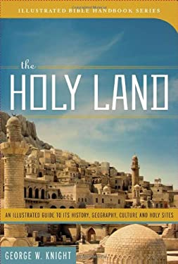 The Holy Land: An Illustrated Guide to Its History, Geography, Culture, and Holy Sites 9781602606449