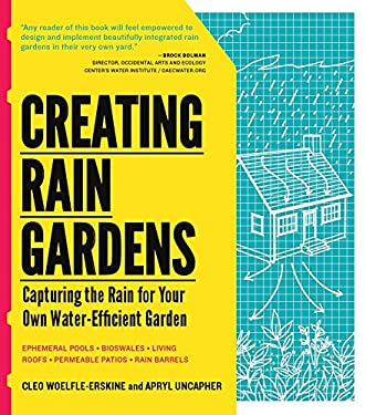 Creating Rain Gardens: Capturing the Rain for Your Own Water-Efficient Garden 9781604692402