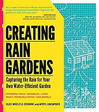 Creating Rain Gardens : Capturing the Rain for Your Own Water-Efficient Garden