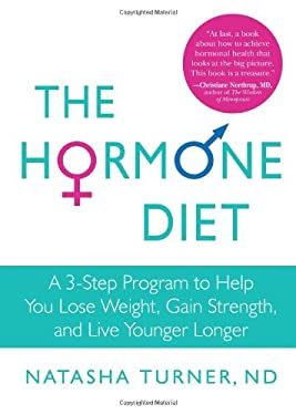 The Hormone Diet: A 3-Step Program to Help You Lose Weight, Gain Strength, and Live Younger Longer 9781605294025