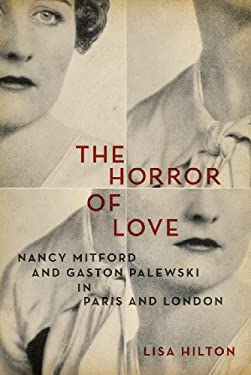 The Horror of Love: Nancy Mitford and Gaston Palewski in Paris and London 9781605983929