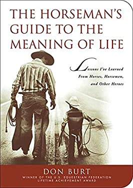 The Horseman's Guide to the Meaning of Life: Lessons I've Learned from Horses, Horsemen, and Other Heroes 9781602396616