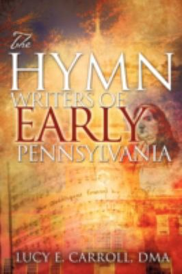 The Hymn Writers of Early Pennsylvania 9781606475201