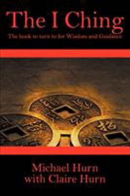 The I Ching: The Book to Turn to for Wisdom and Guidance 9781609119171