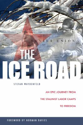 The Ice Road: An Epic Journey from the Stalinist Labor Camps to Freedom 9781607720034