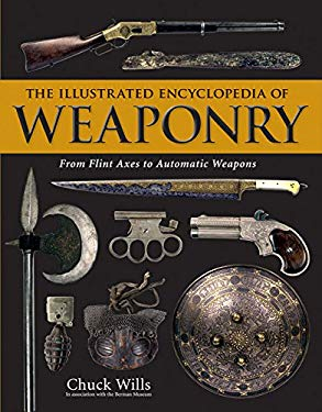 The Illustrated Encyclopedia of Weaponry: From Flint Axes to Automatic Weapons
