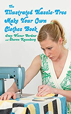 The Illustrated Hassle-Free Make Your Own Clothes Book 9781602393097
