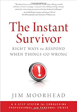 The Instant Survivor: Right Ways to Respond When Things Go Wrong 9781608322442