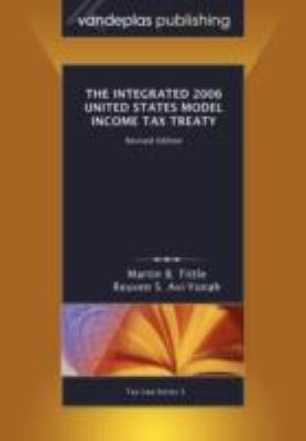 The Integrated 2006 United States Model Income Tax Treaty, Revised Edition 9781600420528