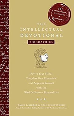 The Intellectual Devotional Biographies: Revive Your Mind, Complete Your Education, and Acquaint Yourself with the World's Greatest Personalities 9781605299501