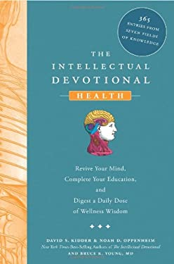 The Intellectual Devotional Health: Revive Your Mind, Complete Your Education, and Digest a Daily Dose of Wellness Wisdom 9781605299495