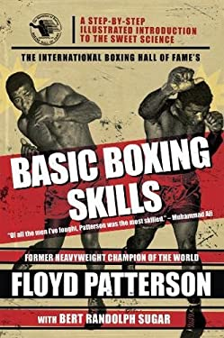 The International Boxing Hall of Fame's Basic Boxing Skills: A Step-By-Step Illustrated Introduction to the Sweet Science 9781602390201
