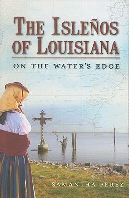 The Islenos of Louisiana: On the Water's Edge 9781609490249