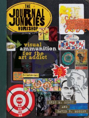 The Journal Junkies Workshop: Visual Ammunition for the Art Addict 9781600614569
