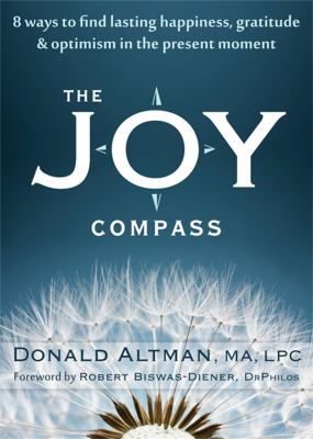 The Joy Compass: Eight Ways to Find Lasting Happiness, Gratitude, and Optimism in the Present Moment 9781608822836